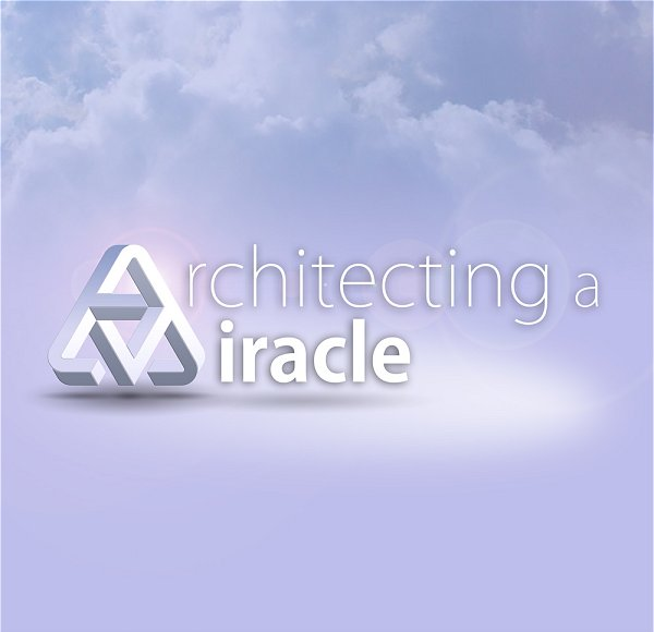 Architecting a Miracle